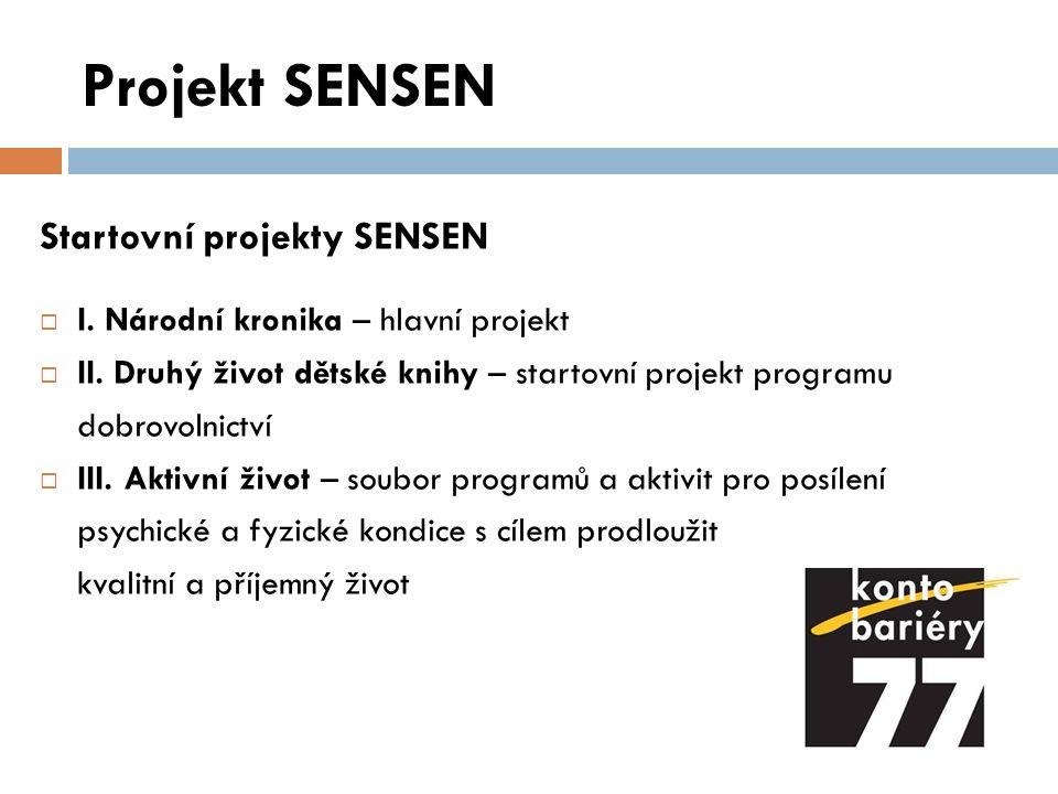 Projekt SENSEN Startovní projekty SENSEN  I. Národní kronika – hlavní projekt  II. Druhý život dětské knihy – startovní projekt programu dobrovolnic