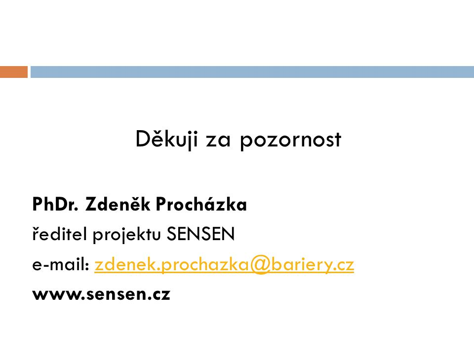 Děkuji za pozornost PhDr. Zdeněk Procházka ředitel projektu SENSEN e-mail: zdenek.prochazka@bariery.czzdenek.prochazka@bariery.cz www.sensen.cz