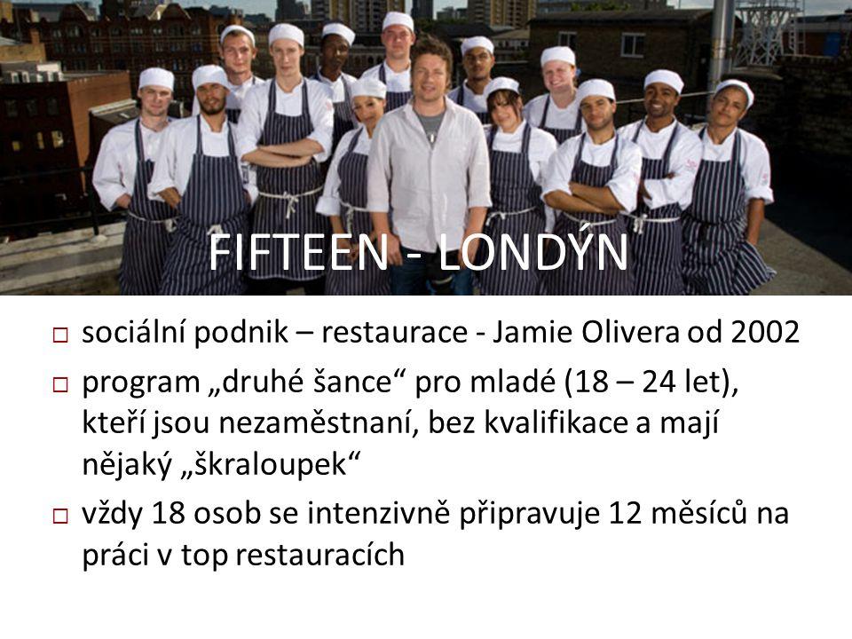 """ sociální podnik – restaurace - Jamie Olivera od 2002  program """"druhé šance"""" pro mladé (18 – 24 let), kteří jsou nezaměstnaní, bez kvalifikace a maj"""