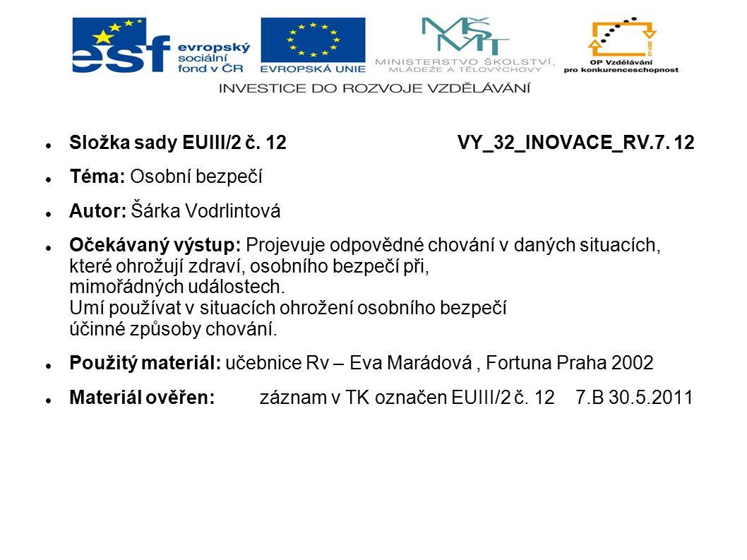 Složka sady EUIII/2 č. 12 VY_32_INOVACE_RV.7. 12 Téma: Osobní bezpečí Autor: Šárka Vodrlintová Očekávaný výstup: Projevuje odpovědné chování v daných