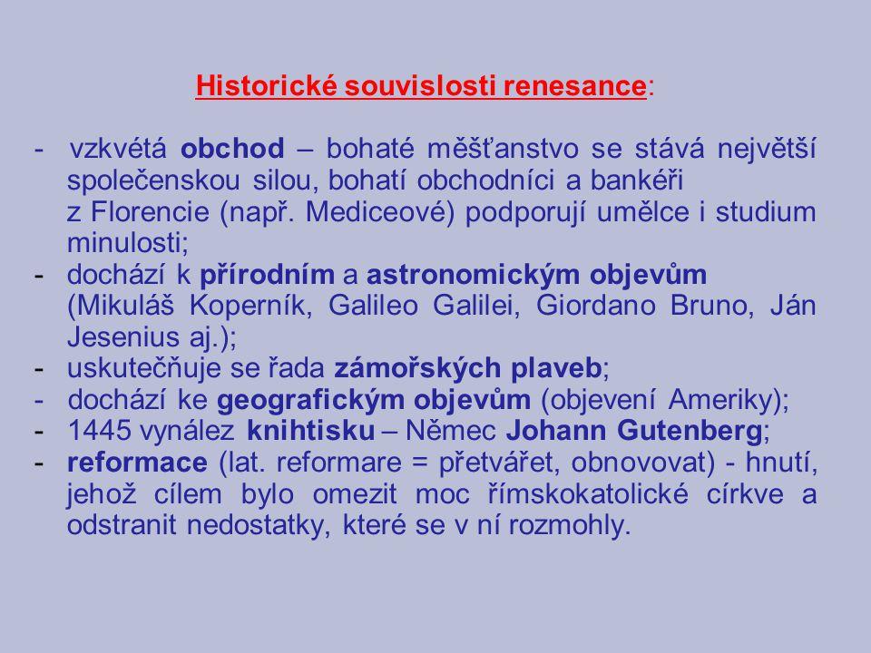 Renesance ( z fr. renaissance = znovuzrození, obnovení): umělecký a myšlenkový směr, jímž se lidé vymaňovali ze středověkého způsobu myšlení; vznikla