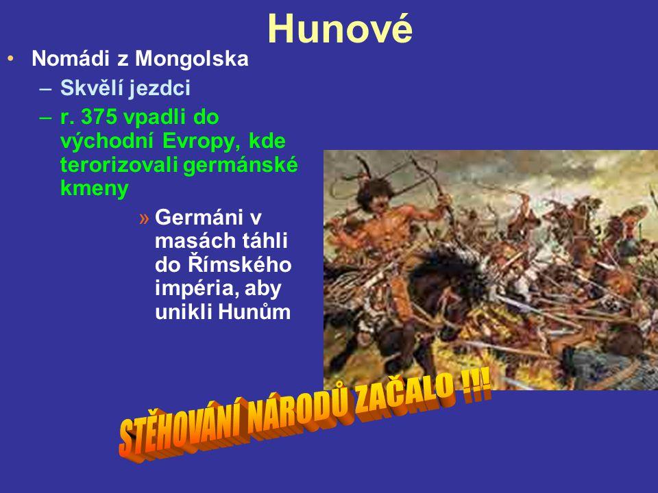 Hunové Nomádi z Mongolska –Skvělí jezdci –r. 375 vpadli do východní Evropy, kde terorizovali germánské kmeny »Germáni v masách táhli do Římského impér