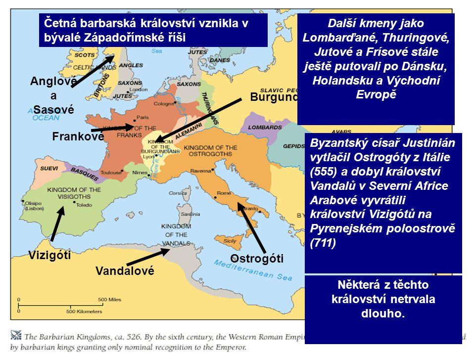 Vandalové Ostrogóti Burgundi Frankové Vizigóti Anglové a Sasové Některá z těchto království netrvala dlouho. Byzantský císař Justinián vytlačil Ostrog