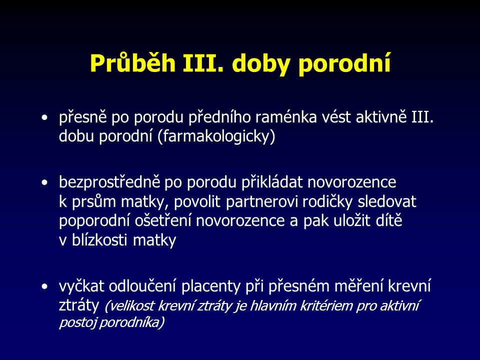 Průběh III. doby porodní přesně po porodu předního raménka vést aktivně III. dobu porodní (farmakologicky) bezprostředně po porodu přikládat novorozen