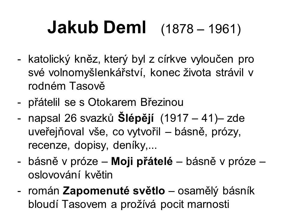 Jakub Deml (1878 – 1961) -katolický kněz, který byl z církve vyloučen pro své volnomyšlenkářství, konec života strávil v rodném Tasově -přátelil se s Otokarem Březinou -napsal 26 svazků Šlépějí (1917 – 41)– zde uveřejňoval vše, co vytvořil – básně, prózy, recenze, dopisy, deníky,...