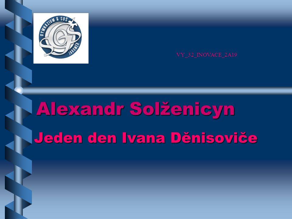 Alexandr Solženicyn Jeden den Ivana Děnisoviče VY_32_INOVACE_2A19