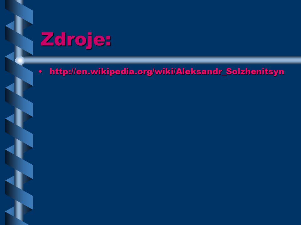 Zdroje: http://en.wikipedia.org/wiki/Aleksandr_Solzhenitsynhttp://en.wikipedia.org/wiki/Aleksandr_Solzhenitsyn