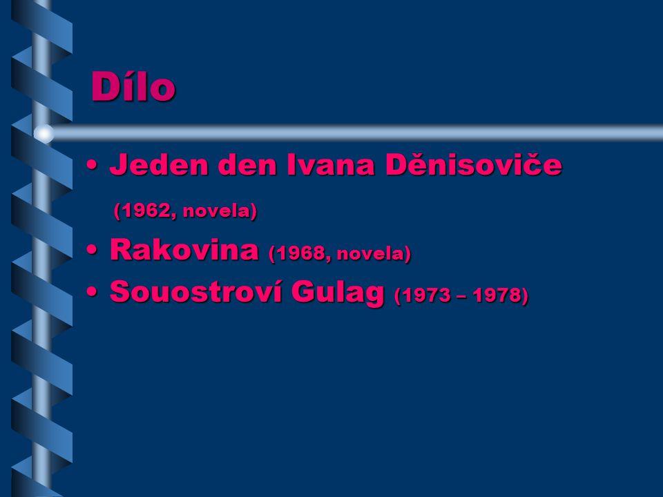 Dílo Jeden den Ivana DěnisovičeJeden den Ivana Děnisoviče (1962, novela) (1962, novela) Rakovina (1968, novela)Rakovina (1968, novela) Souostroví Gulag (1973 – 1978)Souostroví Gulag (1973 – 1978)
