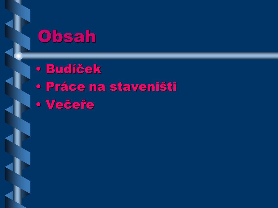 Obsah BudíčekBudíček Práce na staveništiPráce na staveništi VečeřeVečeře