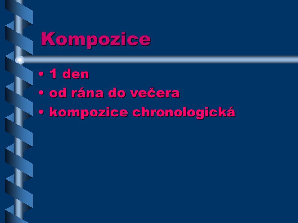 Kompozice 1 den1 den od rána do večeraod rána do večera kompozice chronologickákompozice chronologická