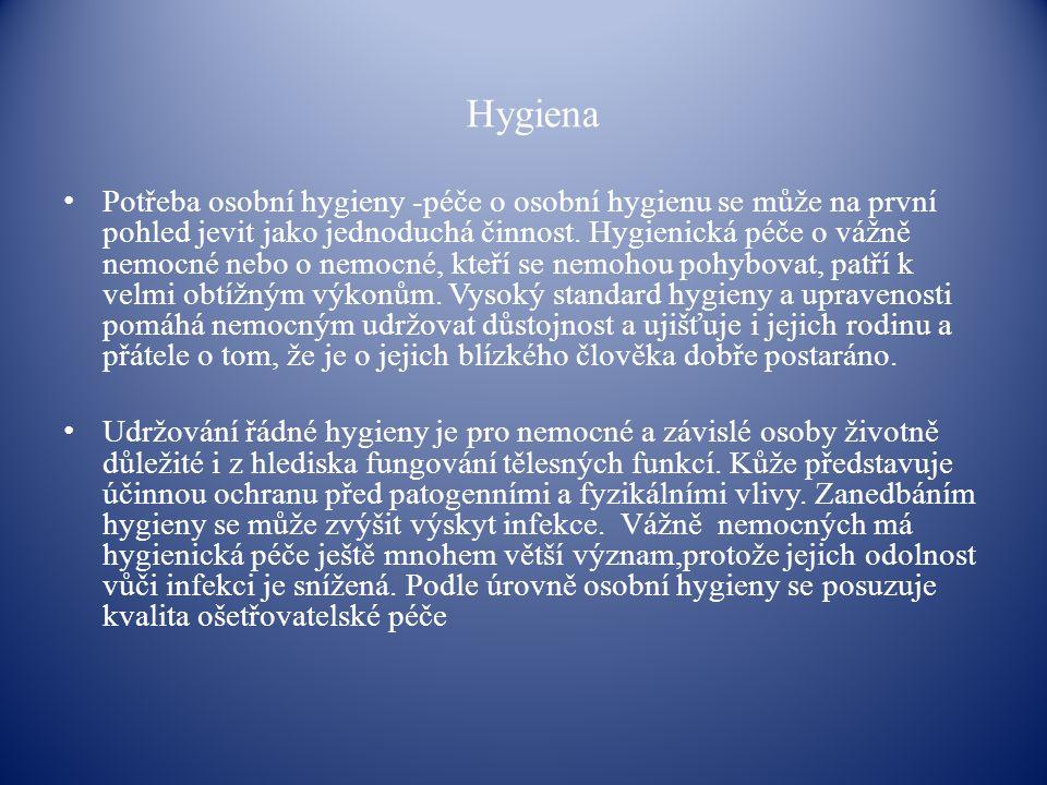 Hygiena Potřeba osobní hygieny -péče o osobní hygienu se může na první pohled jevit jako jednoduchá činnost. Hygienická péče o vážně nemocné nebo o ne