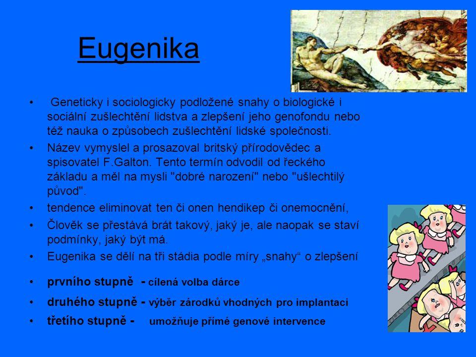 Eugenika Geneticky i sociologicky podložené snahy o biologické i sociální zušlechtění lidstva a zlepšení jeho genofondu nebo též nauka o způsobech zušlechtění lidské společnosti.