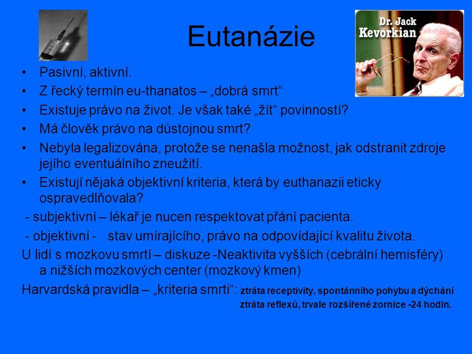 """Eutanázie Pasivní, aktivní.Z řecký termín eu-thanatos – """"dobrá smrt Existuje právo na život."""