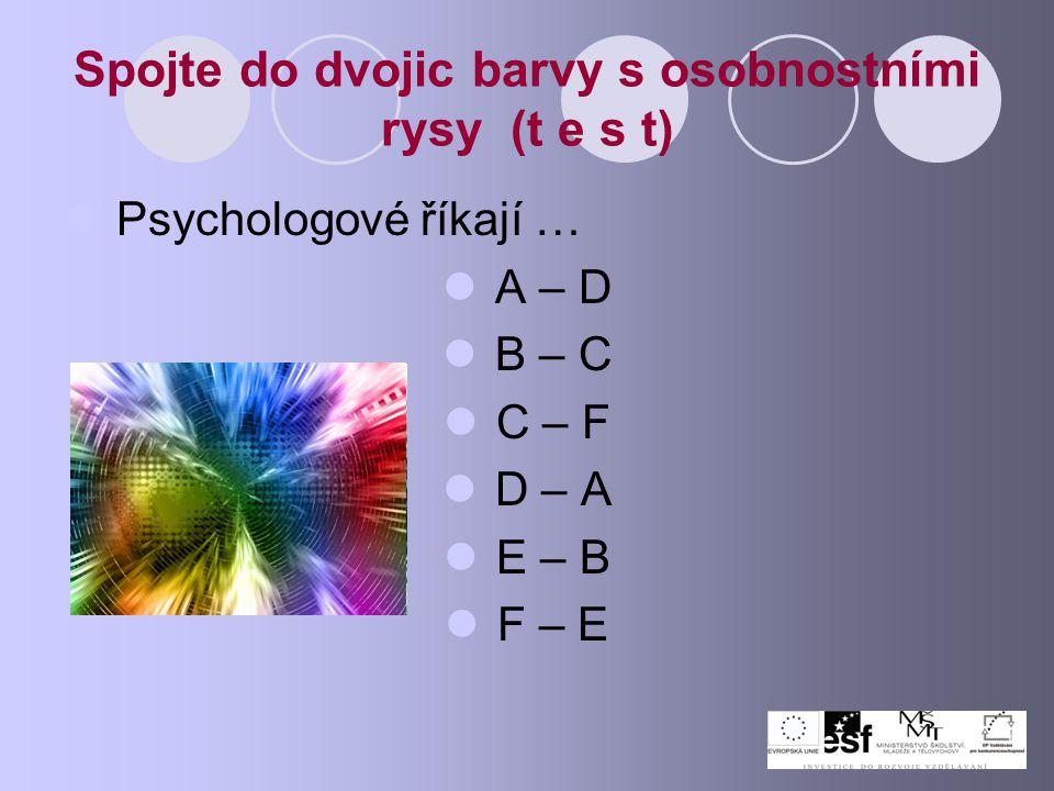 Spojte do dvojic barvy s osobnostními rysy (t e s t) Psychologové říkají … A – D B – C C – F D – A E – B F – E