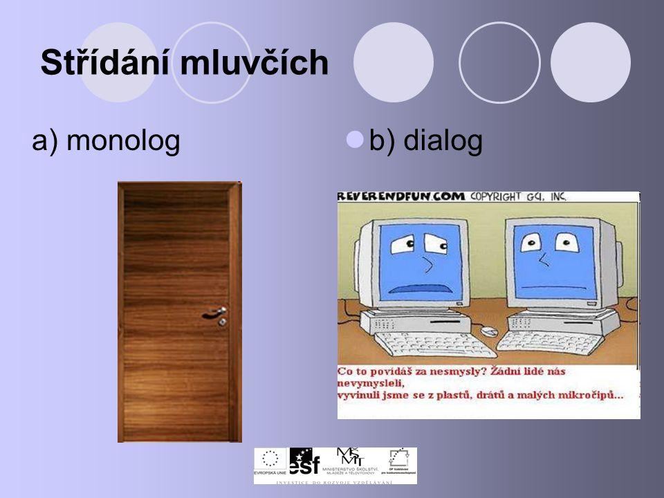 Střídání mluvčích b) dialog a) monolog