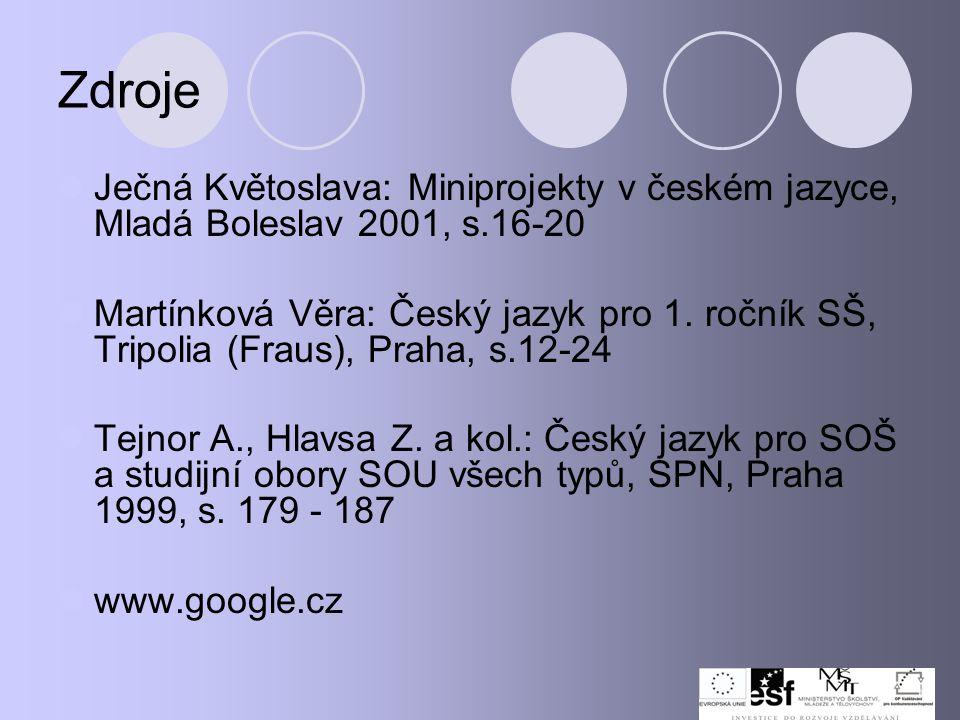 Zdroje Ječná Květoslava: Miniprojekty v českém jazyce, Mladá Boleslav 2001, s.16-20 Martínková Věra: Český jazyk pro 1. ročník SŠ, Tripolia (Fraus), P