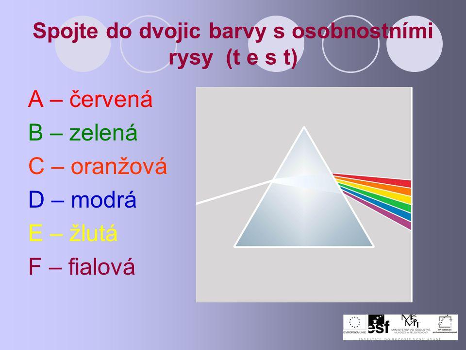 Spojte do dvojic barvy s osobnostními rysy (t e s t) A – červená B – zelená C – oranžová D – modrá E – žlutá F – fialová