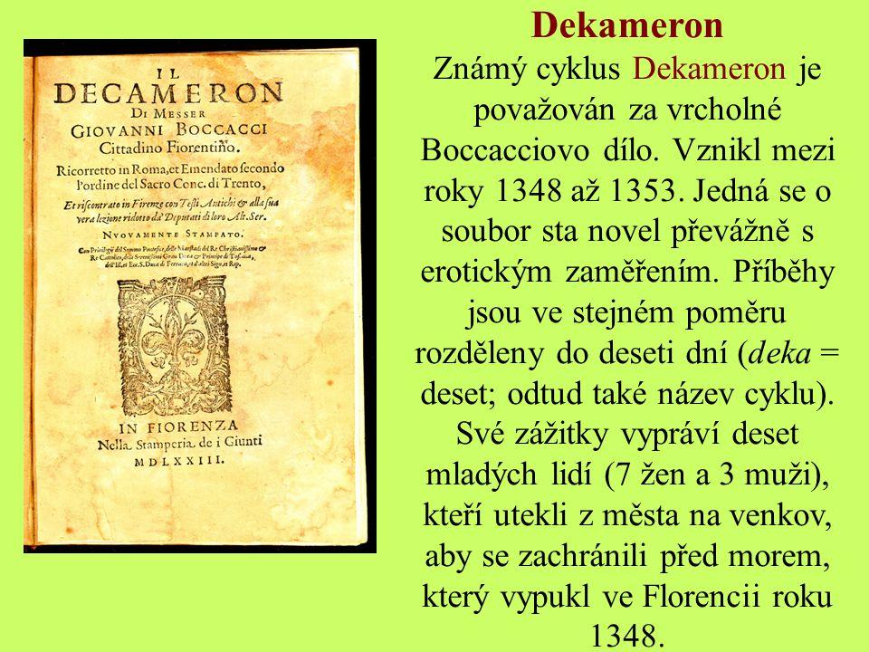 Dílo Dekameron – cyklus 100 novel (1348 – 1353) Fiesolské nymfy – Ninfale Fiesolano Milostná vidina Román Fianetta – Elegia di madonna Fiammetta (1342