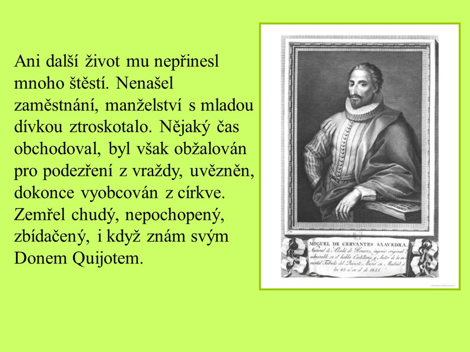 Jelikož byla jeho rodina chudá, bylo jeho vzdělání nesoustavné, nedostatečné. Roku 1570 vstoupil do vojska. Bojoval proti Turkům, v bitvě u Lepanta zt