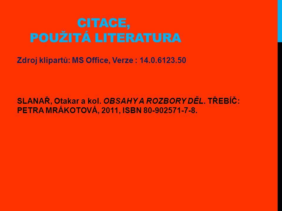 CITACE, POUŽITÁ LITERATURA Zdroj klipartů: MS Office, Verze : 14.0.6123.50 SLANAŘ, Otakar a kol.