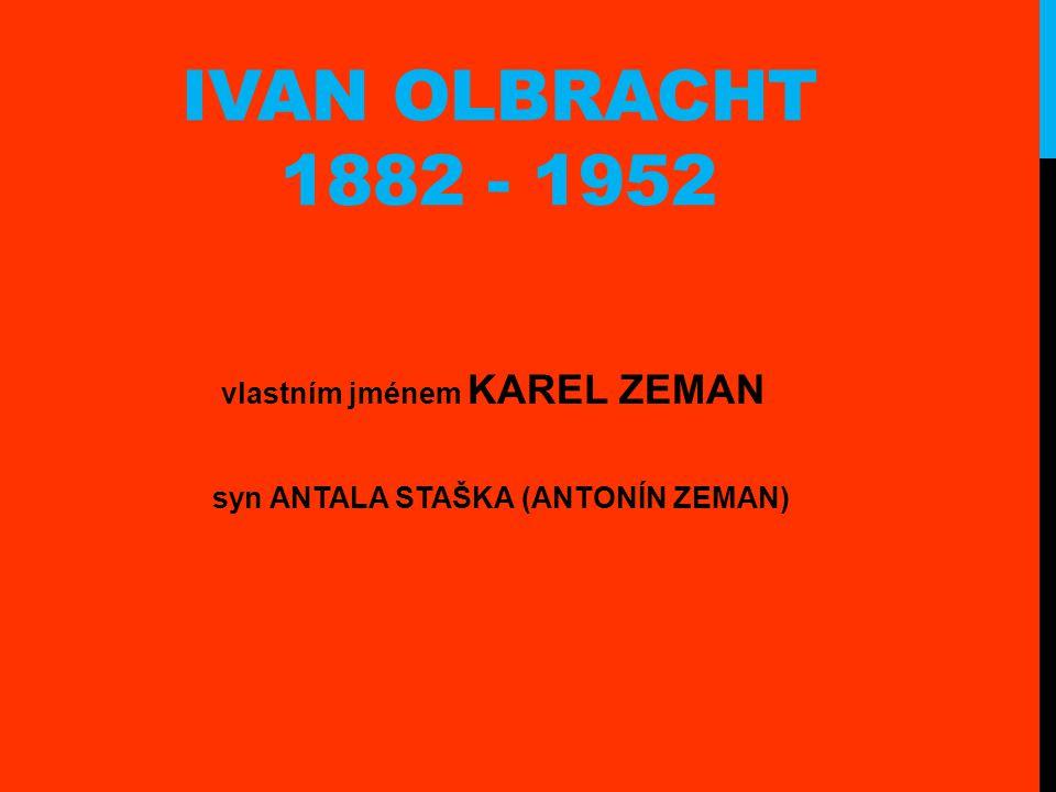 IVAN OLBRACHT 1882 - 1952 vlastním jménem KAREL ZEMAN syn ANTALA STAŠKA (ANTONÍN ZEMAN)