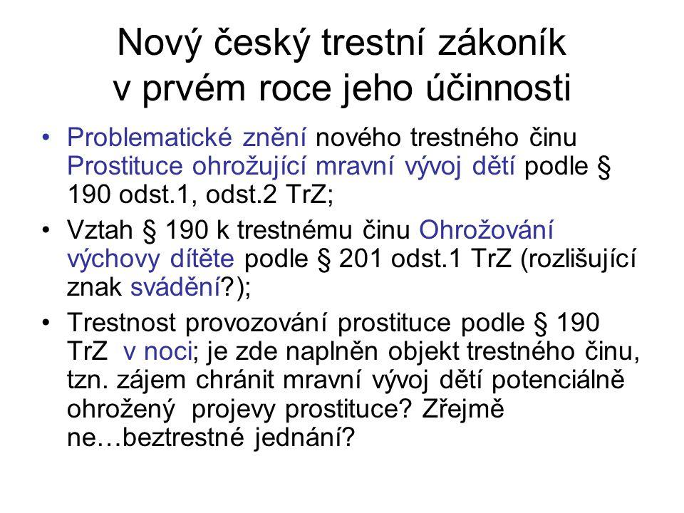 Nový český trestní zákoník v prvém roce jeho účinnosti Problematické znění nového trestného činu Prostituce ohrožující mravní vývoj dětí podle § 190 odst.1, odst.2 TrZ; Vztah § 190 k trestnému činu Ohrožování výchovy dítěte podle § 201 odst.1 TrZ (rozlišující znak svádění ); Trestnost provozování prostituce podle § 190 TrZ v noci; je zde naplněn objekt trestného činu, tzn.