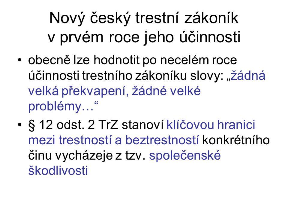 """Nový český trestní zákoník v prvém roce jeho účinnosti obecně lze hodnotit po necelém roce účinnosti trestního zákoníku slovy: """"žádná velká překvapení, žádné velké problémy… § 12 odst."""