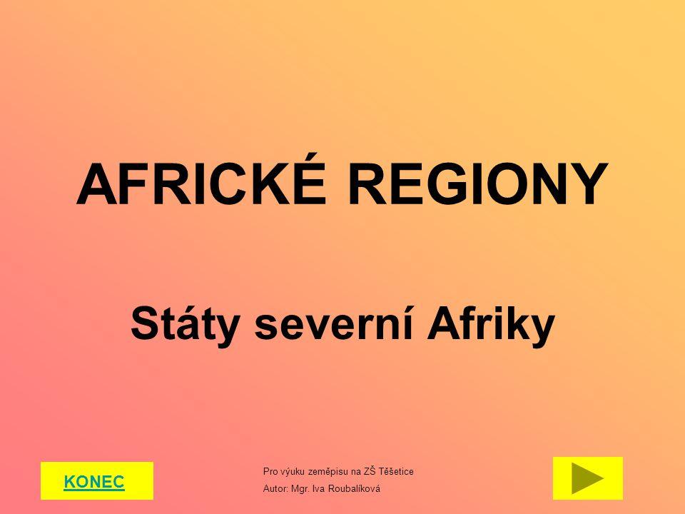AFRICKÉ REGIONY Státy severní Afriky KONEC Pro výuku zeměpisu na ZŠ Těšetice Autor: Mgr. Iva Roubalíková