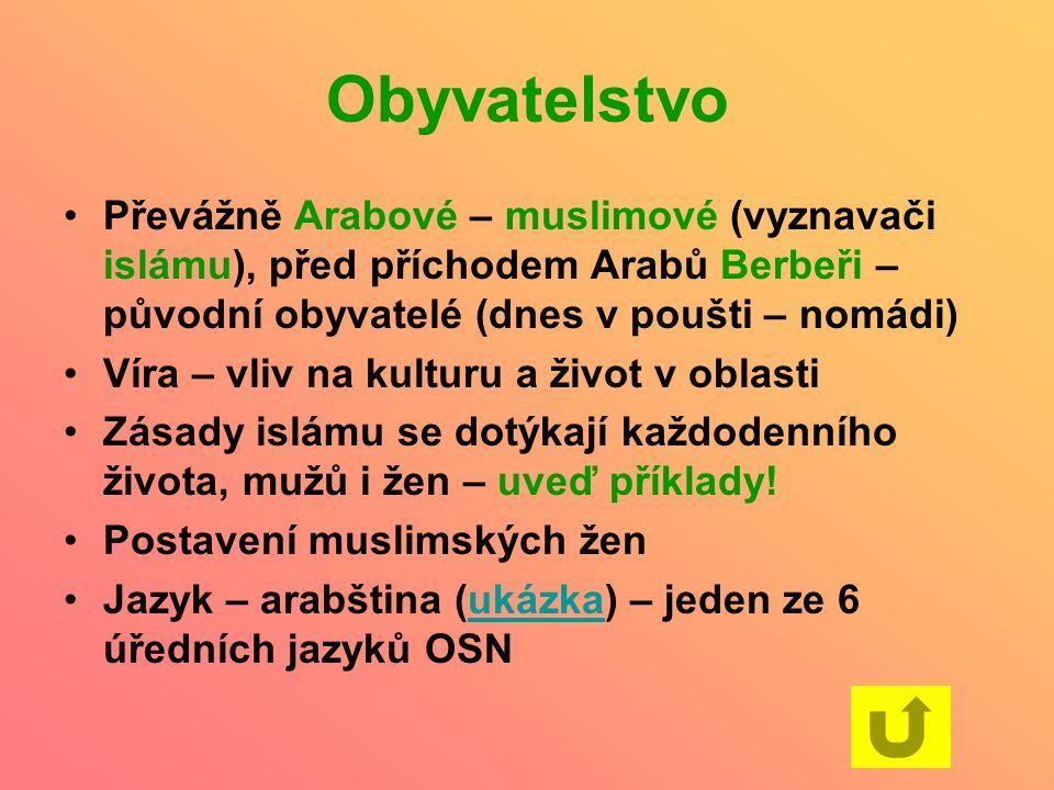 Obyvatelstvo Převážně Arabové – muslimové (vyznavači islámu), před příchodem Arabů Berbeři – původní obyvatelé (dnes v poušti – nomádi) Víra – vliv na