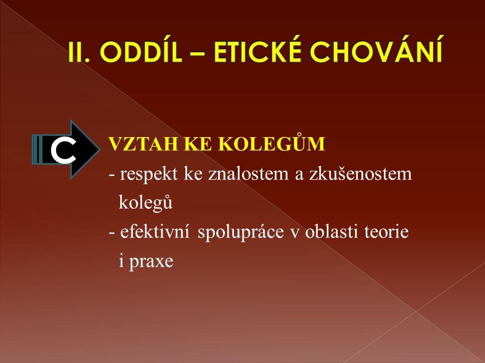 VZTAH KE KOLEGŮM - respekt ke znalostem a zkušenostem kolegů - efektivní spolupráce v oblasti teorie i praxe C