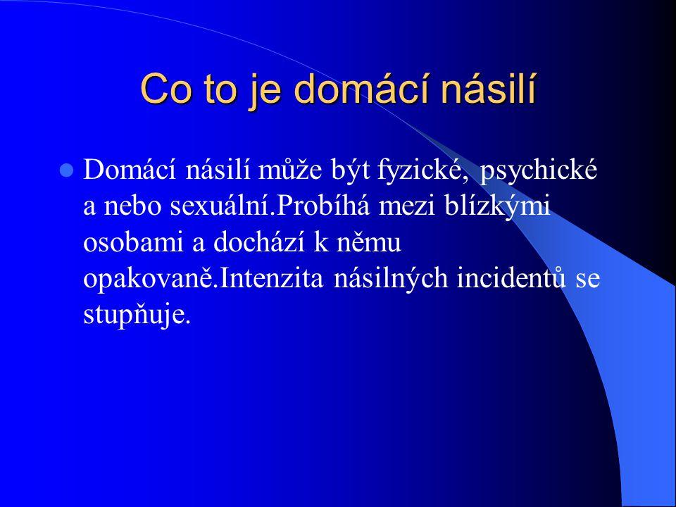 Co to je domácí násilí Domácí násilí může být fyzické, psychické a nebo sexuální.Probíhá mezi blízkými osobami a dochází k němu opakovaně.Intenzita násilných incidentů se stupňuje.