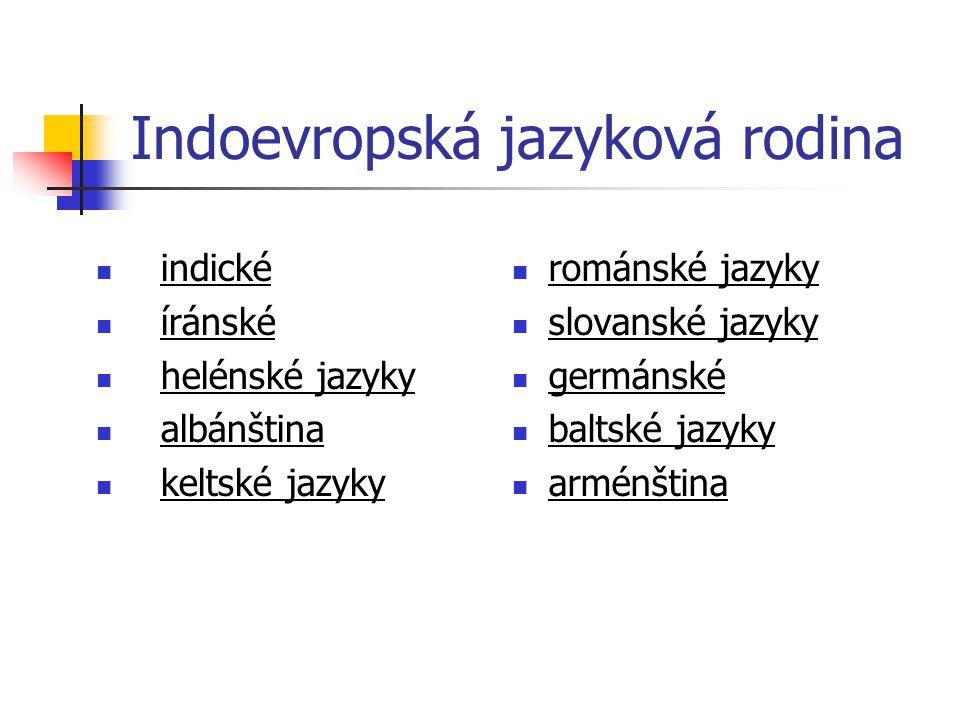 Indoevropská jazyková rodina indické íránské helénské jazyky albánština keltské jazyky románské jazyky slovanské jazyky germánské baltské jazyky armén