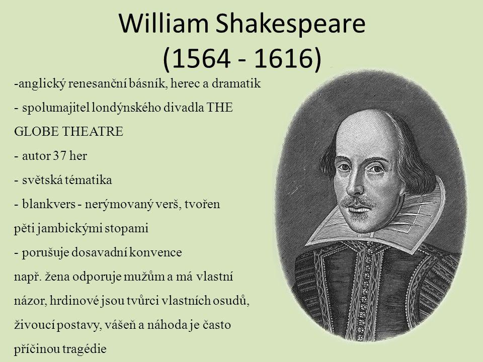 William Shakespeare (1564 - 1616) -anglický renesanční básník, herec a dramatik - spolumajitel londýnského divadla THE GLOBE THEATRE - autor 37 her -