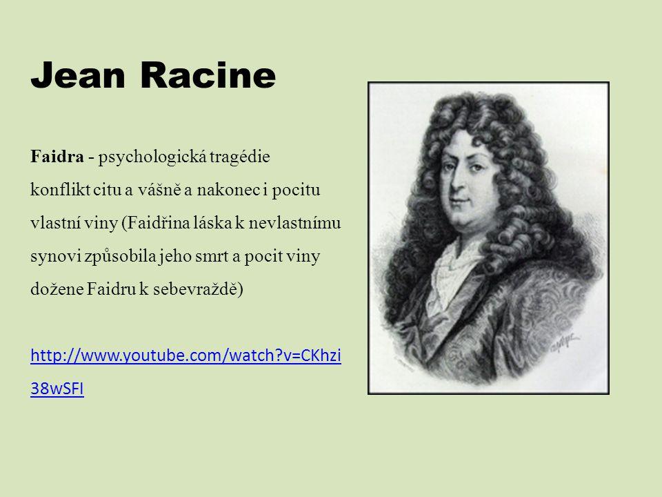 Jean Racine Faidra - psychologická tragédie konflikt citu a vášně a nakonec i pocitu vlastní viny (Faidřina láska k nevlastnímu synovi způsobila jeho