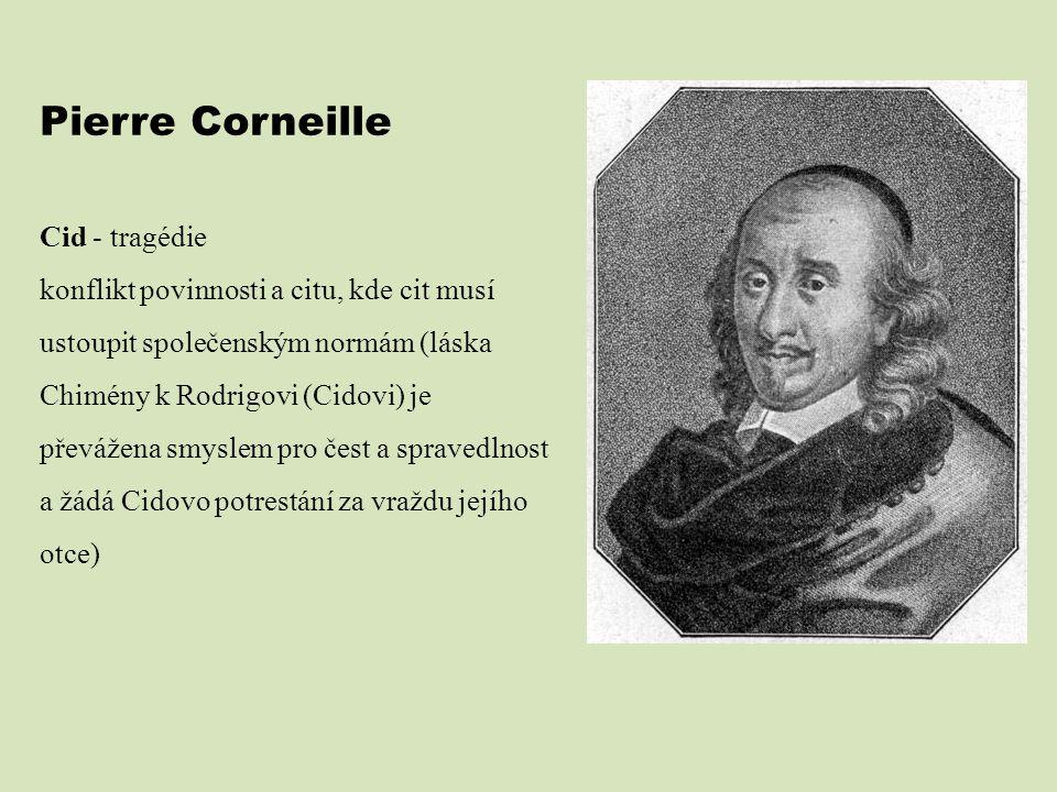 Pierre Corneille Cid - tragédie konflikt povinnosti a citu, kde cit musí ustoupit společenským normám (láska Chimény k Rodrigovi (Cidovi) je převážena