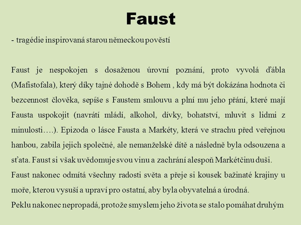Faust - tragédie inspirovaná starou německou pověstí Faust je nespokojen s dosaženou úrovní poznání, proto vyvolá ďábla (Mafistofala), který díky tajn