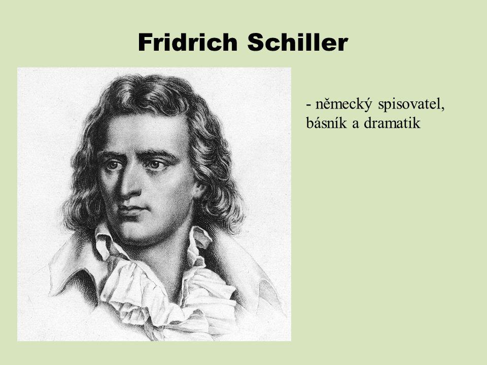 Fridrich Schiller - německý spisovatel, básník a dramatik