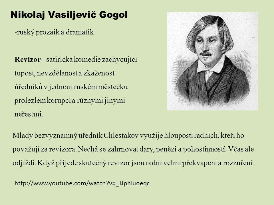 Nikolaj Vasiljevič Gogol -ruský prozaik a dramatik Revizor - satirická komedie zachycující tupost, nevzdělanost a zkaženost úředníků v jednom ruském m