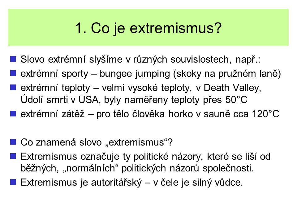 1. Co je extremismus? Slovo extrémní slyšíme v různých souvislostech, např.: extrémní sporty – bungee jumping (skoky na pružném laně) extrémní teploty