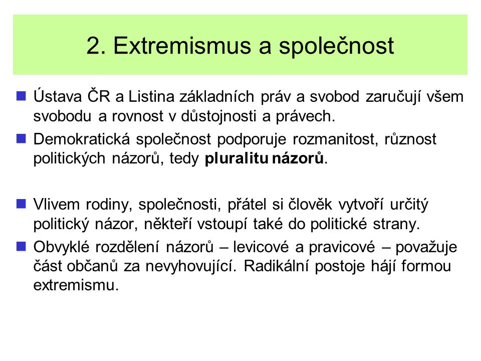 2. Extremismus a společnost Ústava ČR a Listina základních práv a svobod zaručují všem svobodu a rovnost v důstojnosti a právech. Demokratická společn