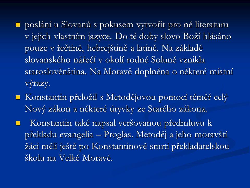 poslání u Slovanů s pokusem vytvořit pro ně literaturu v jejich vlastním jazyce. Do té doby slovo Boží hlásáno pouze v řečtině, hebrejštině a latině.