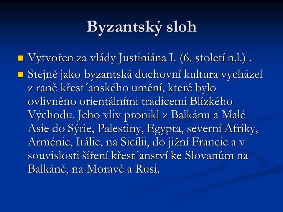 Byzantský sloh Vytvořen za vlády Justiniána I. (6. století n.l.). Vytvořen za vlády Justiniána I. (6. století n.l.). Stejně jako byzantská duchovní ku