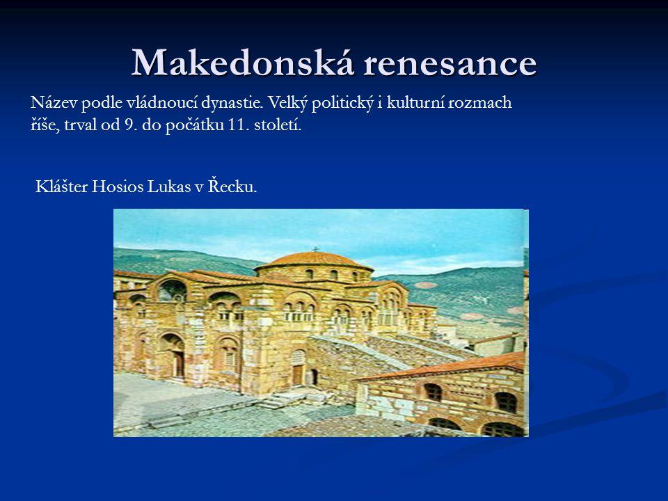 Makedonská renesance Název podle vládnoucí dynastie. Velký politický i kulturní rozmach říše, trval od 9. do počátku 11. století. Klášter Hosios Lukas