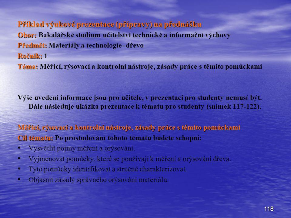 118 Příklad výukové prezentace (přípravy) na přednášku Obor: Obor: Bakalářské studium učitelství technické a informační výchovy Předmět: Předmět: Mate