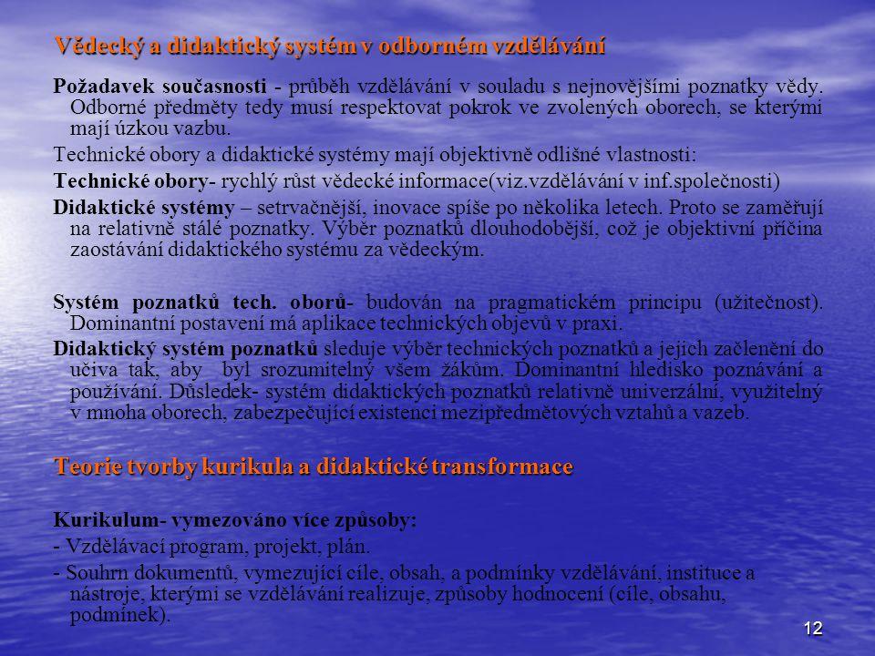 12 Vědecký a didaktický systém v odborném vzdělávání Požadavek současnosti - průběh vzdělávání v souladu s nejnovějšími poznatky vědy. Odborné předmět