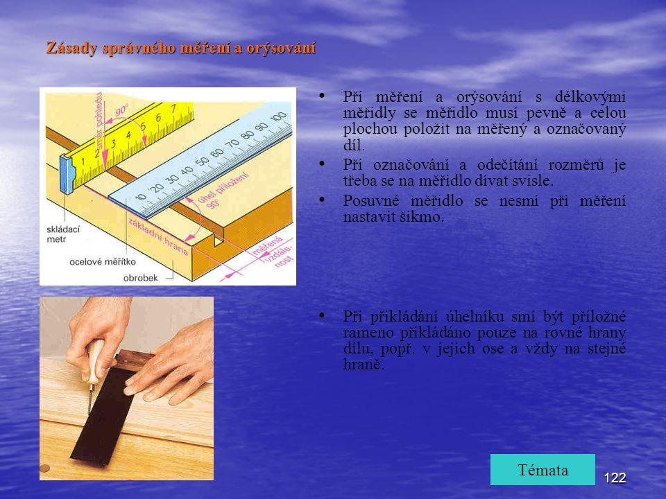 122 Při měření a orýsování s délkovými měřidly se měřidlo musí pevně a celou plochou položit na měřený a označovaný díl. Při označování a odečítání ro