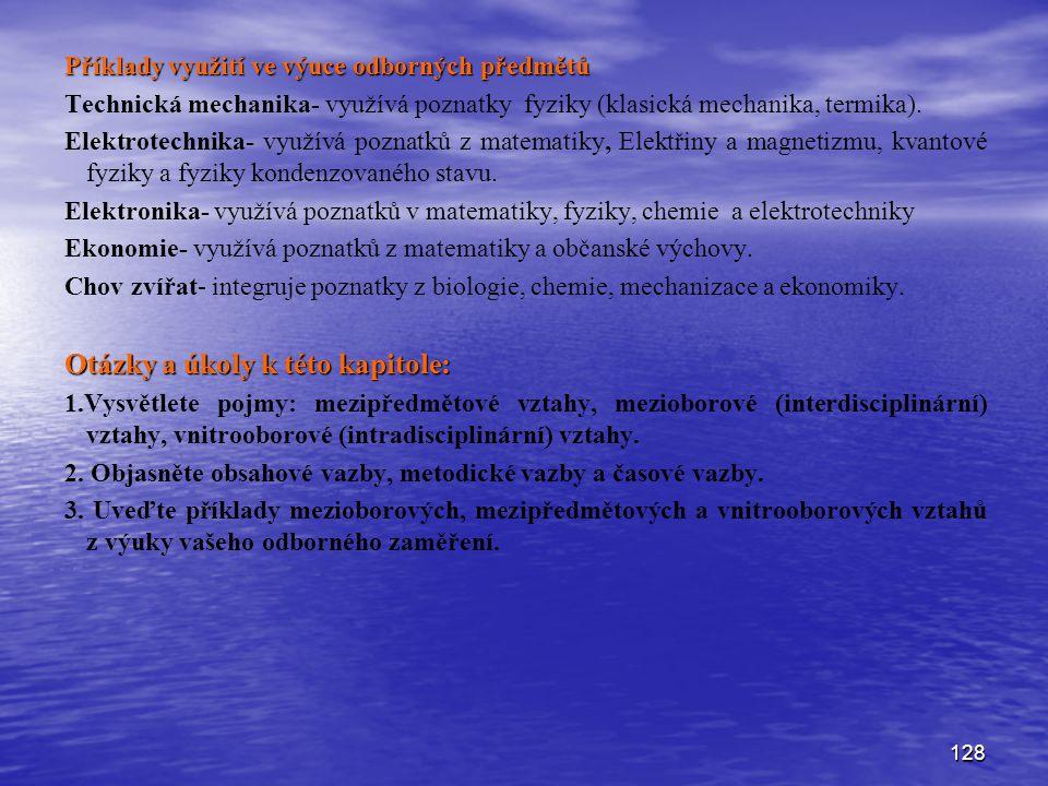 128 Příklady využití ve výuce odborných předmětů Technická mechanika- využívá poznatky fyziky (klasická mechanika, termika). Elektrotechnika- využívá