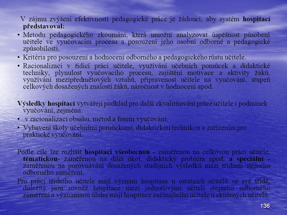 136 V zájmu zvýšení efektivnosti pedagogické práce je žádoucí, aby systém hospitací představoval: Metodu pedagogického zkoumání, která umožní analyzov