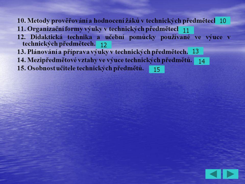 4 10. Metody prověřování a hodnocení žáků v technických předmětech. 11. Organizační formy výuky v technických předmětech. 12. Didaktická technika a uč