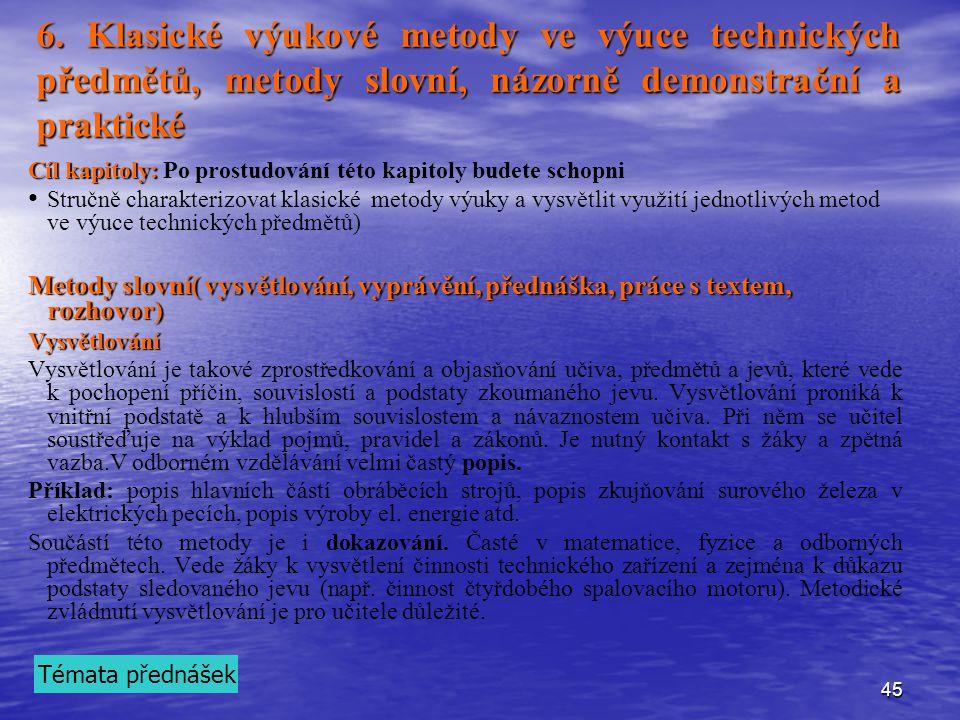 45 6. Klasické výukové metody ve výuce technických předmětů, metody slovní, názorně demonstrační a praktické Cíl kapitoly: Cíl kapitoly: Po prostudová